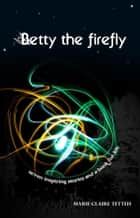 Betty the Firefly ebook by Marie-Claire Tetteh