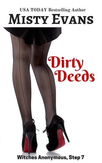 Dirty Deeds - Witches Anonymous Step 7 ebook by Misty Evans