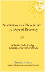 Surviving the Narcissist: 30 Days of Recovery - Whether You're Loving, Leaving, or Living With One ebook by Meredith Resnick