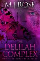 The Delilah Complex ebook by M. J. Rose