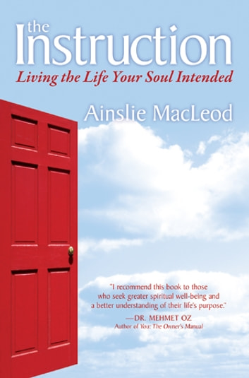 The Instruction - Living the Life Your Soul Intended ebook by Ainslie MacLeod