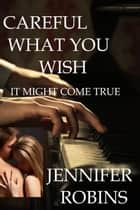 Careful What You Wish ebook by Jennifer Robins