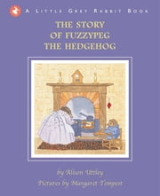 Little Grey Rabbit: The Story of Fuzzypeg the Hedgehog 電子書 by Alison Uttley, Margaret Tempest
