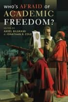 Who's Afraid of Academic Freedom? ebook by Akeel Bilgrami,Jonathan R. Cole