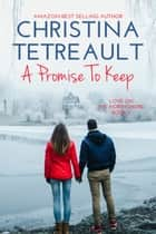 A Promise To Keep ebook by Christina Tetreault