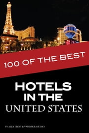 100 of the Best Hotels in the United States ebook by alex trostanetskiy