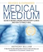 Medical Medium (Revised and Expanded Edition) - Secrets Behind Chronic and Mystery Illness and How to Finally Heal ebook by Anthony William