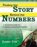 Finding the Story Behind the Numbers ebook by James B. Cox