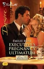 Executive's Pregnancy Ultimatum ebook by Emilie Rose