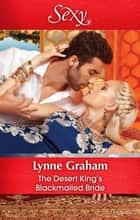 The Desert King's Blackmailed Bride ebook by Lynne Graham