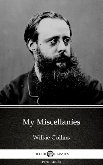 My Miscellanies by Wilkie Collins - Delphi Classics (Illustrated) ekitaplar by Wilkie Collins