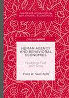 Human Agency and Behavioral Economics - Nudging Fast and Slow ebook by Cass R. Sunstein