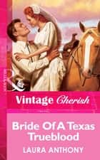 Bride Of A Texas Trueblood (Mills & Boon Vintage Cherish) ebook by Laura Anthony
