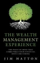 The Wealth Management Experience ebook by Jim Hatton
