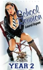 School Reunion Year 2: Discovering the Pain and Pleasures of Domestic Discipline ebook by Laurel Aspen
