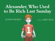 Alexander, Who Used to Be Rich Last Sunday ebook by Judith Viorst,Ray Cruz