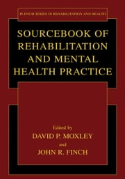 Sourcebook of Rehabilitation and Mental Health Practice ebook by David P. Moxley,John R. Finch