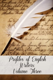 Profiles of English Writers: Volume Three of Three ebook by Golgotha Press