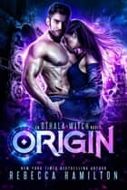 Origin - A Dystopian Paranormal Romance Novel ebook by Rebecca Hamilton