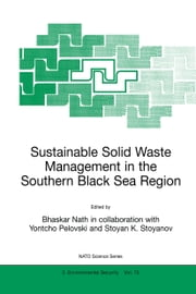 Sustainable Solid Waste Management in the Southern Black Sea Region ebook by Bhaskar Nath, Yontcho Pelovski, Stoyan K. Stoyanov