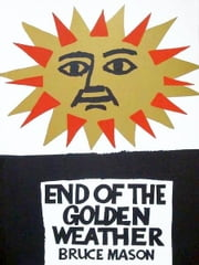 The End of the Golden Weather ebook by Bruce Mason