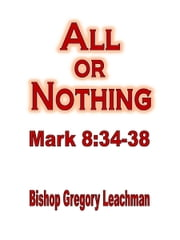 All or Nothing ebook by Bishop Gregory Leachman