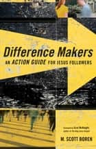 Difference Makers - An Action Guide for Jesus Followers ebook by M. Scott Boren, Scot McKnight
