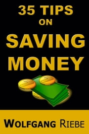35 Tips on Saving Money ebook by Wolfgang Riebe