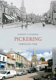 Pickering Through Time ebook by Gordon Clitheroe