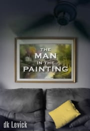 The Man in the Painting ebook by D.K. LeVick