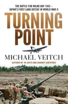 Turning Point - The Battle for Milne Bay 1942 - Japan's first land defeat in World War II ebook by Michael Veitch