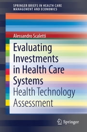 Evaluating Investments in Health Care Systems - Health Technology Assessment ebook by Alessandro Scaletti