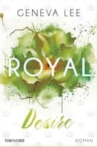 Royal Desire - Roman ebook by Geneva Lee, Andrea Brandl