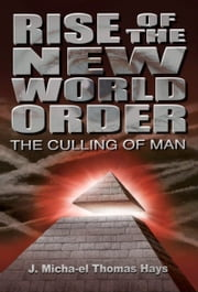 Rise of the New World Order: The Culling of Man ebook by J. Micha-el Thomas Hays