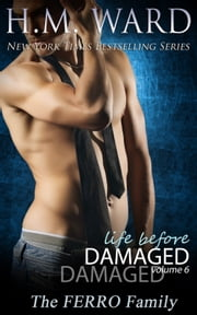 Life Before Damaged, Vol. 6 (The Ferro Family) ebook by H.M. Ward