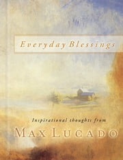 Everyday Blessings - 365 Days of Inspirational Thoughts ebook by Max Lucado