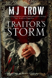Traitor's Storm - A Tudor mystery featuring Christopher Marlowe ebook by M.J. Trow