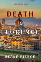 Death in Florence (A Year in Europe—Book 2) ebook by Blake Pierce