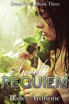 Sweet Requiem (Sweet Series #3) ebook by Bailey Ardisone