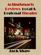 ActingSmarts Reviews Local and Regional Theatre ebook by Jack Shaw