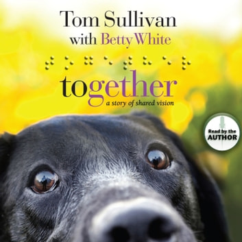 Together - A Story of Shared Vision audiobook by Tom Sullivan,Betty White