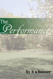 The Performance ebook by B A Bunner