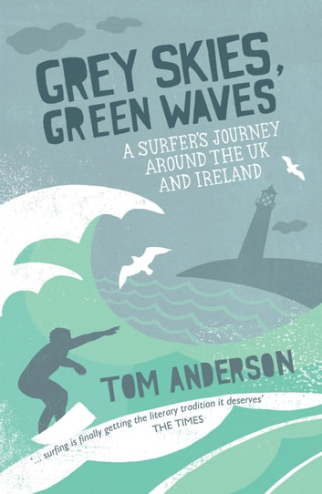 Grey Skies, Green Waves: A Surfer's Journey Around the UK and Ireland ebook by Tom Anderson