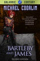 Bartleby and James: Edwardian Steampunk Mystery Novel ebook by Michael Coorlim