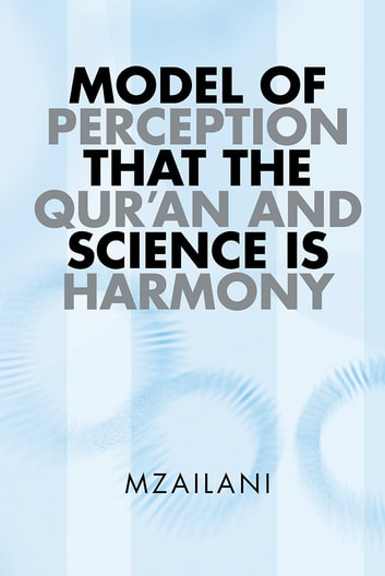 MODEL OF PERCEPTION THAT THE QUR'AN AND SCIENCE IS HARMONY ebook by MZAILANI