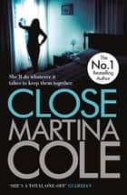 Close - A gripping thriller of power and protection ebook by Martina Cole