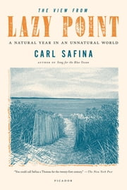 The View from Lazy Point - A Natural Year in an Unnatural World ebook by Carl Safina