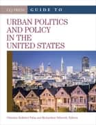 The CQ Press Guide to Urban Politics and Policy in the United States ebook by Christine Kelleher Palus,Richardson Dilworth