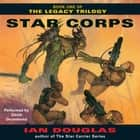 Star Corps - Book One of The Legacy Trilogy audiolibro by Ian Douglas