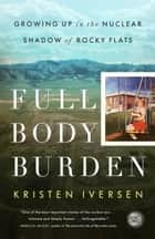 Full Body Burden - Growing Up in the Nuclear Shadow of Rocky Flats ebook by Kristen Iversen
